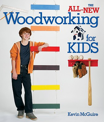 The All-New Woodworking for Kids By McGuire, Kevin